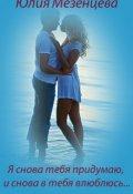 """Обложка книги """"Я снова тебя придумаю, и снова в тебя влюблюсь..."""""""